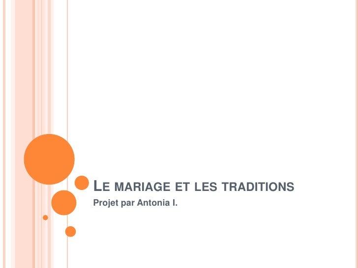 Le mariage et les traditions<br />Projet par Antonia I.<br />