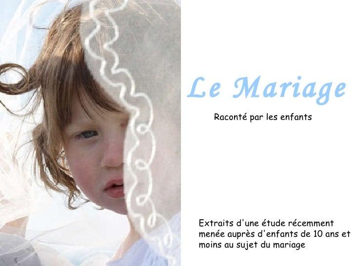 Raconté par les enfants Le Mariage Extraits d'une étude récemment menée auprès d'enfants de 10 ans et moins au sujet du ma...