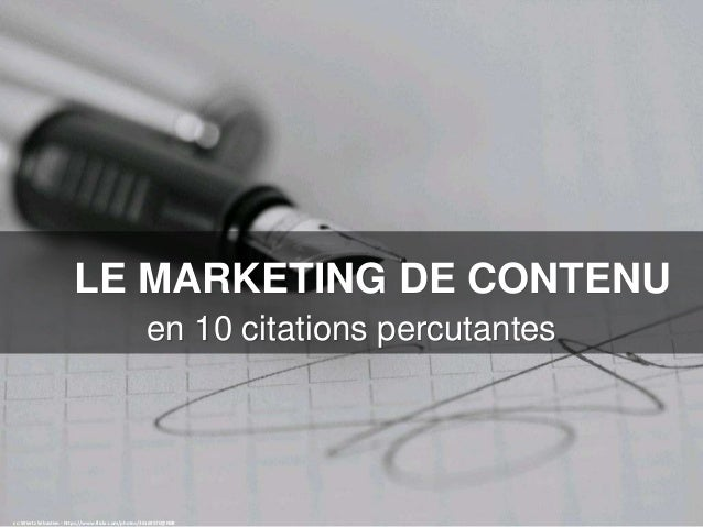 LE MARKETING DE CONTENU en 10 citations percutantes cc: Wiertz Sébastien - https://www.flickr.com/photos/36169570@N08