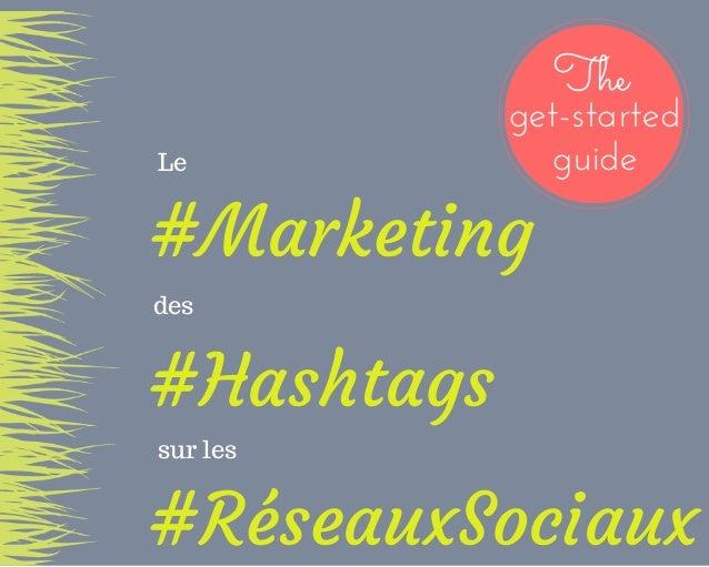 #Marketing #Hashtags #RéseauxSociaux Le des sur les The get-started guide