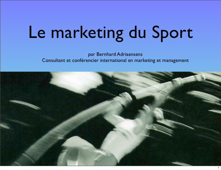 Le marketing du Sport                       par Bernhard Adriaensens  Consultant et conférencier international en marketin...
