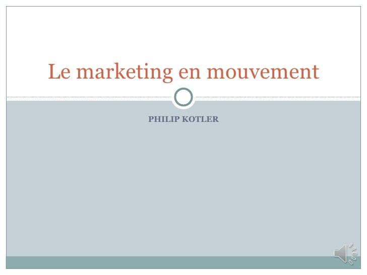 PHILIP KOTLER Le marketing en mouvement