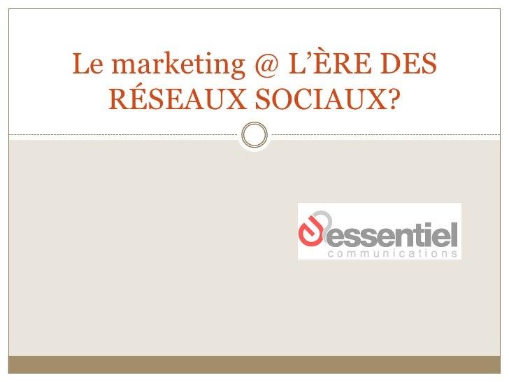 Le marketing @ L'ÈRE DES RÉSEAUX SOCIAUX?<br />