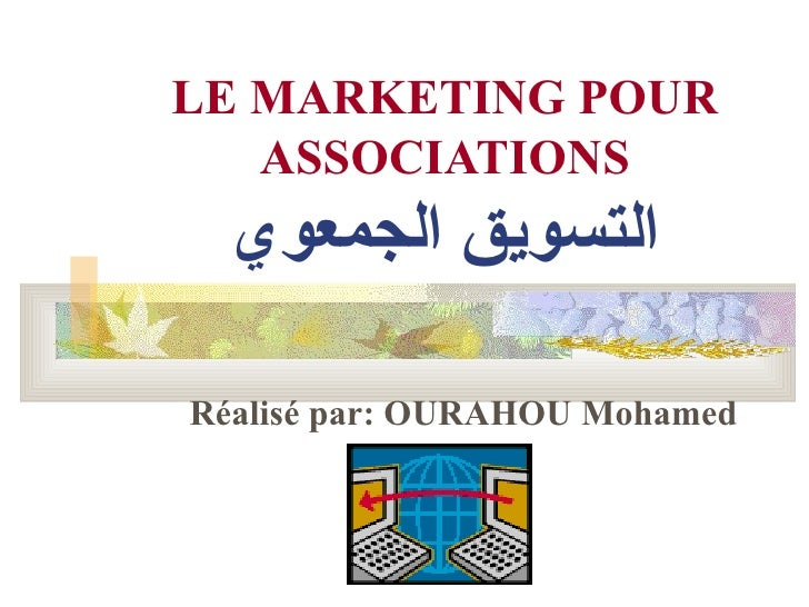 LE MARKETING POUR   ASSOCIATIONS  ‫التسويق الجمعوي‬Réalisé par: OURAHOU Mohamed