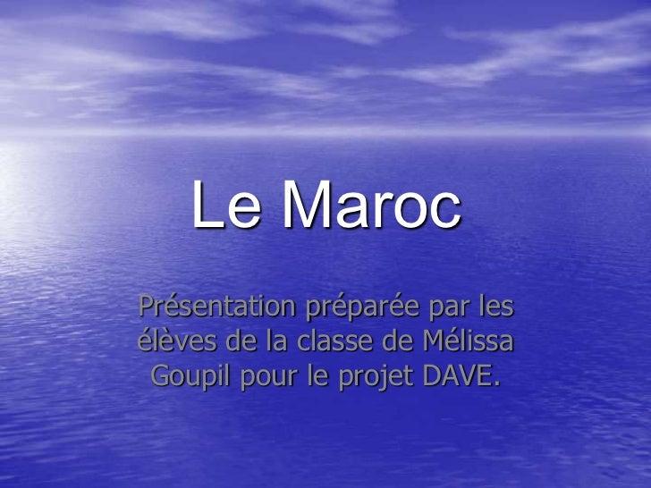 Le MarocPrésentation préparée par lesélèves de la classe de Mélissa Goupil pour le projet DAVE.