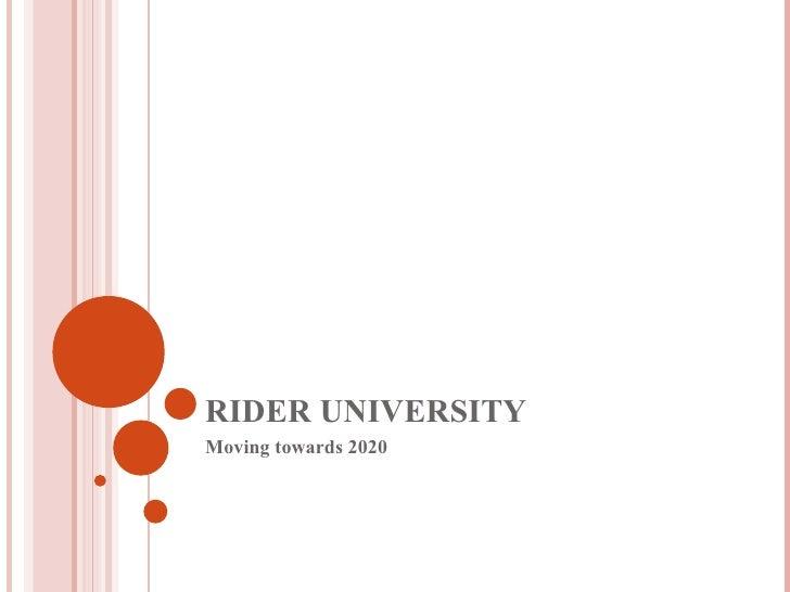 RIDER UNIVERSITY Moving towards 2020