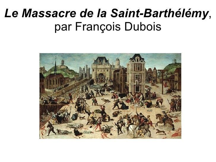 Le Massacre de la Saint-Barthélémy , par François Dubois