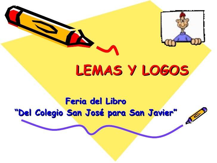 """LEMAS Y LOGOS Feria del Libro """" Del Colegio San José para San Javier"""""""