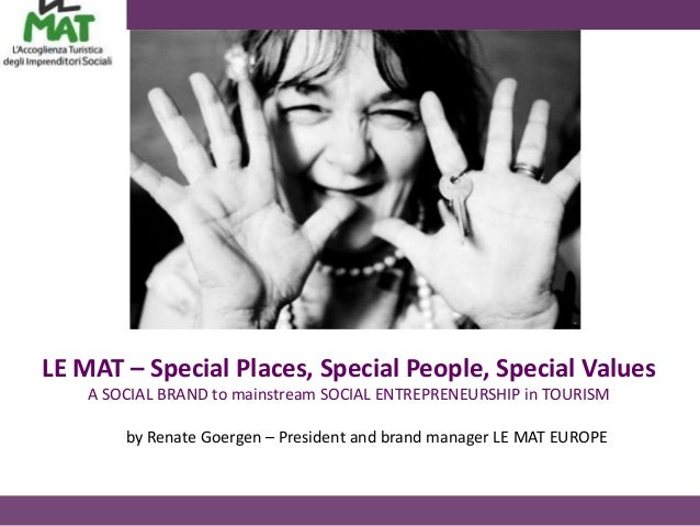 LE MAT – Special Places, Special People, Special Values    A SOCIAL BRAND to mainstream SOCIAL ENTREPRENEURSHIP in TOURISM...