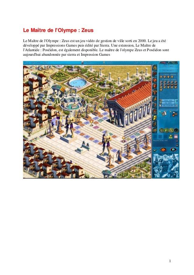 Le Maître de l'Olympe : Zeus Le Maître de l'Olympe : Zeus est un jeu vidéo de gestion de ville sorti en 2000. Le jeu a été...