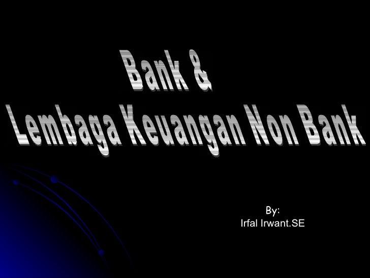 By: Irfal Irwant.SE Bank &  Lembaga Keuangan Non Bank