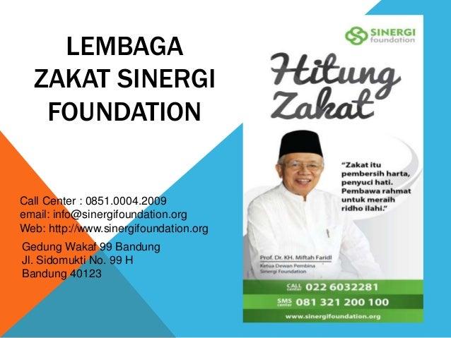 LEMBAGA ZAKAT SINERGI FOUNDATION Call Center : 0851.0004.2009 email: info@sinergifoundation.org Web: http://www.sinergifou...