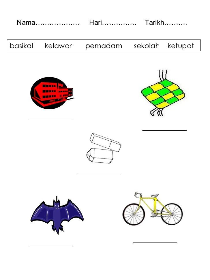 Nama……………….  Hari……………  Tarikh………. basikal  kelawar  pemadam  sekolah  ketupat