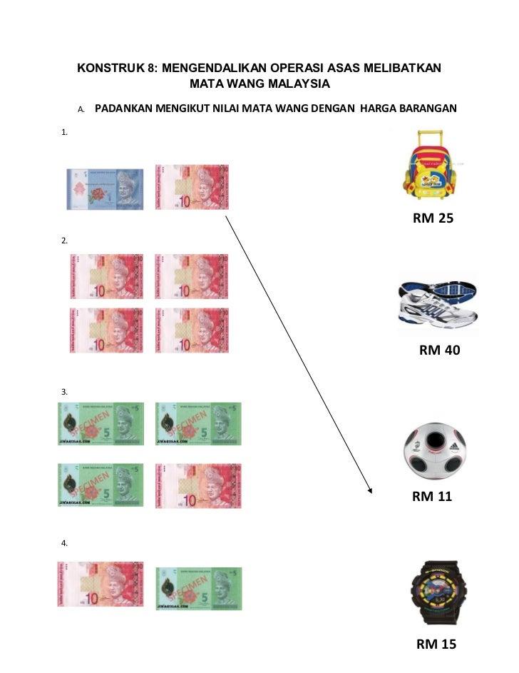 KONSTRUK 8: MENGENDALIKAN OPERASI ASAS MELIBATKAN                    MATA WANG MALAYSIA     A.   PADANKAN MENGIKUT NILAI M...