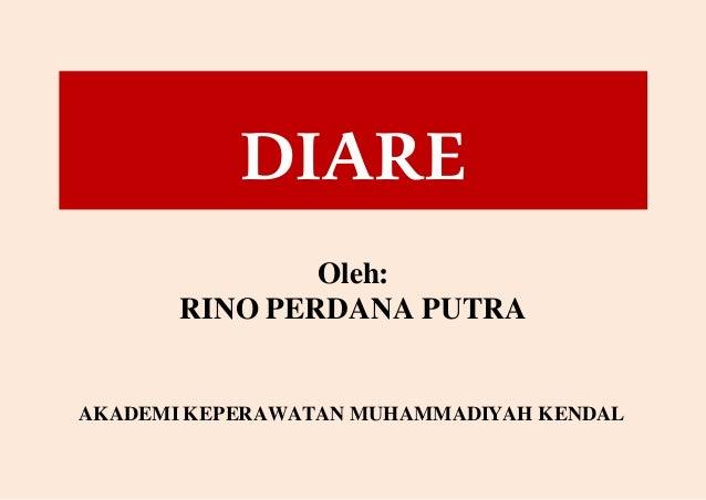 DIARE Oleh: RINO PERDANA PUTRA AKADEMI KEPERAWATAN MUHAMMADIYAH KENDAL