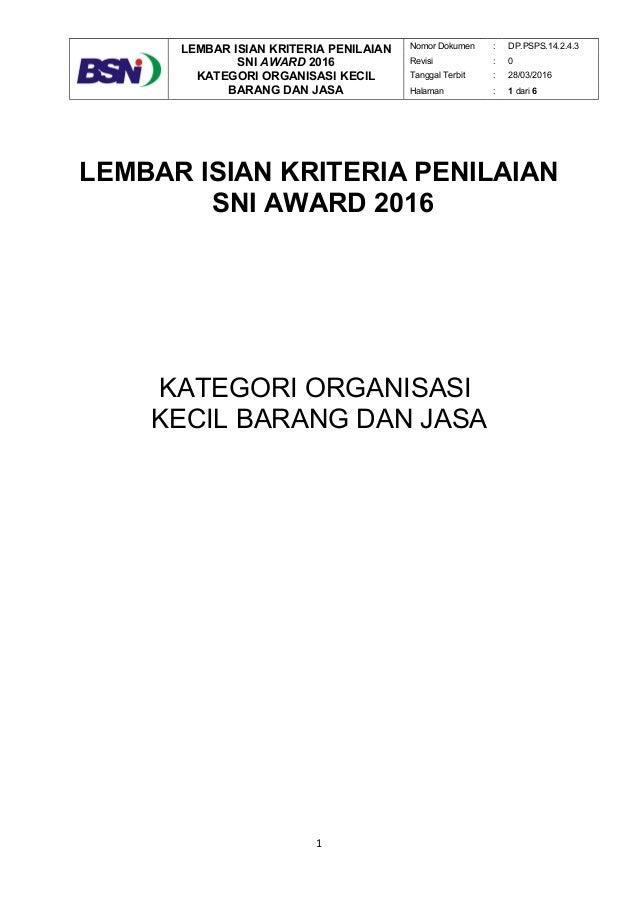 LEMBAR ISIAN KRITERIA PENILAIAN SNI AWARD 2016 KATEGORI ORGANISASI KECIL BARANG DAN JASA Nomor Dokumen : DP.PSPS.14.2.4.3 ...