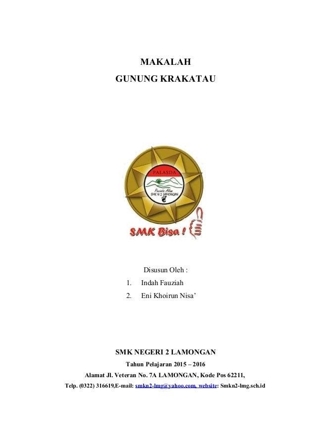 MAKALAH GUNUNG KRAKATAU Disusun Oleh : 1. Indah Fauziah 2. Eni Khoirun Nisa' SMK NEGERI 2 LAMONGAN Tahun Pelajaran 2015 – ...