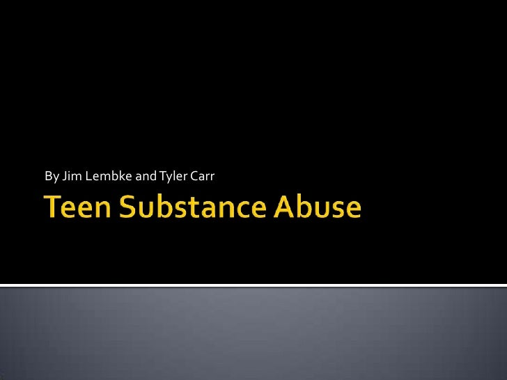 Teen Substance Abuse<br />By Jim Lembke and Tyler Carr<br />