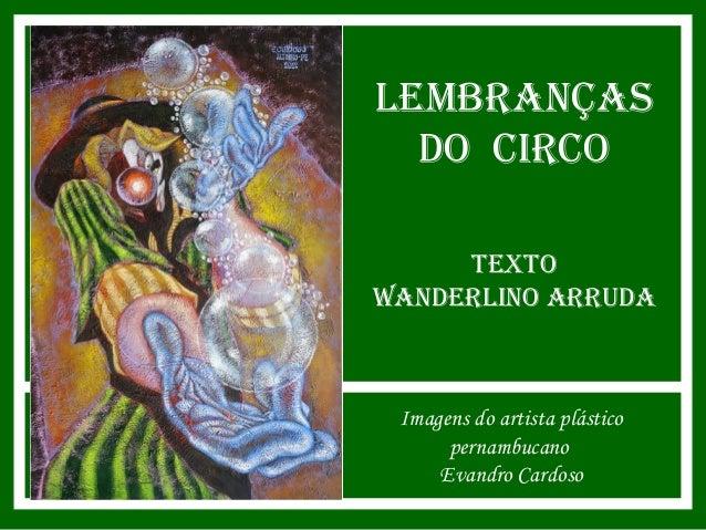 Lembranças  do CirCo     TexToWanderLino arruda Imagens do artista plástico      pernambucano     Evandro Cardoso