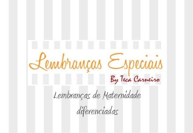 Lembranças de Maternidade                            diferenciadasTel: (11) 4113-0051    E-mail: contato@lembrancasespecia...