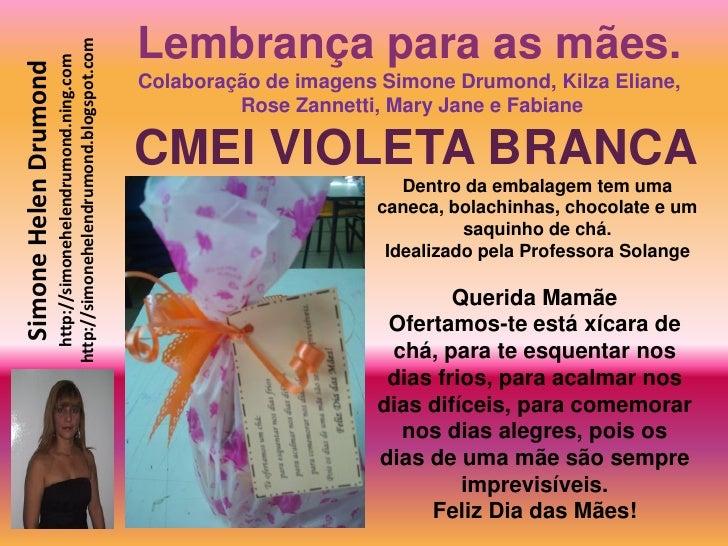 Lembrança para as mães.                        http://simonehelendrumond.blogspot.com                          http://simo...