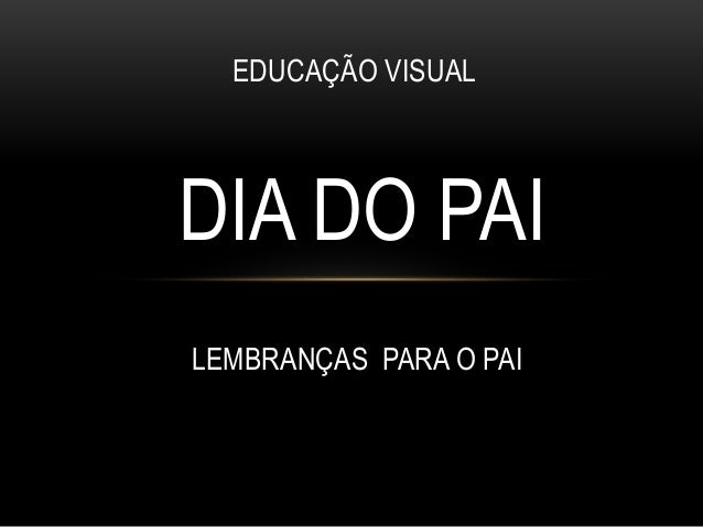 DIA DO PAI LEMBRANÇAS PARA O PAI EDUCAÇÃO VISUAL