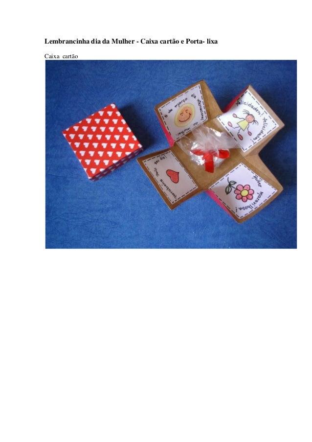 Lembrancinha dia da Mulher - Caixa cartão e Porta- lixa Caixa cartão