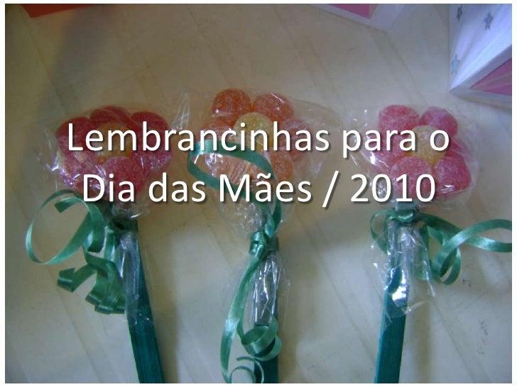 Lembrancinhas para oDia das Mães / 2010<br />