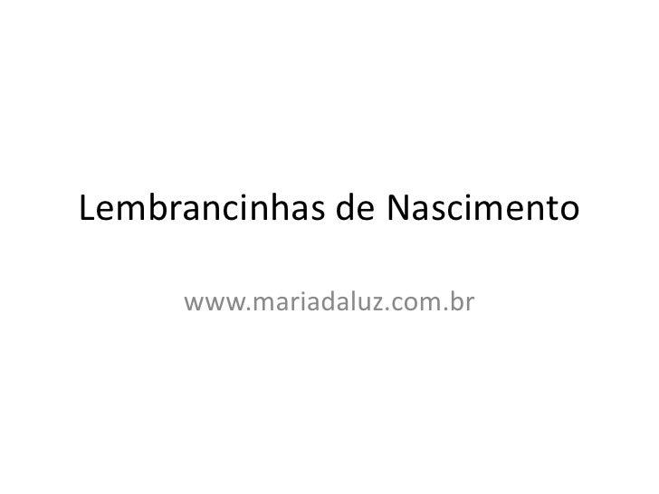 Lembrancinhas de Nascimento<br />www.mariadaluz.com.br<br />