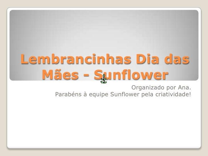 Lembrancinhas Dia das Mães - Sunflower<br />Organizado por Ana.<br />Parabéns à equipe Sunflower pela criatividade!<br />