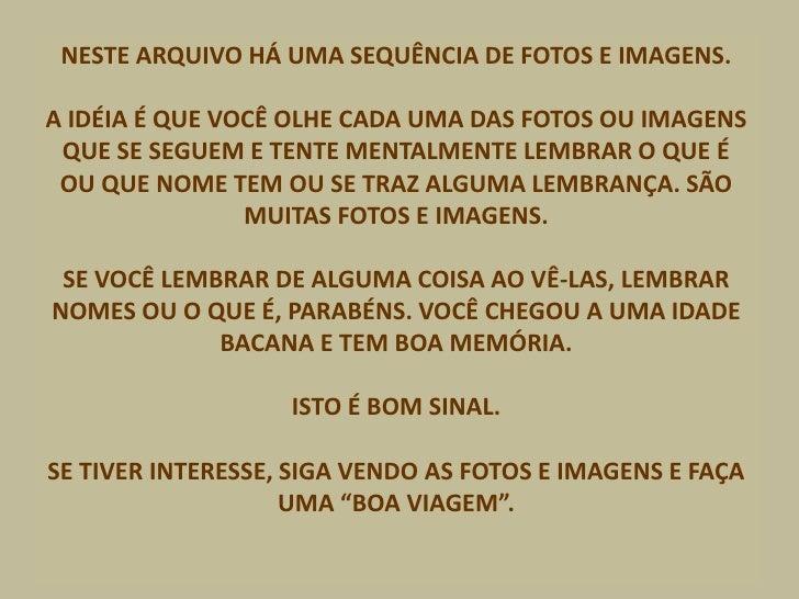 NESTE ARQUIVO HÁ UMA SEQUÊNCIA DE FOTOS E IMAGENS.A IDÉIA É QUE VOCÊ OLHE CADA UMA DAS FOTOS OU IMAGENS QUE SE SEGUEM E TE...