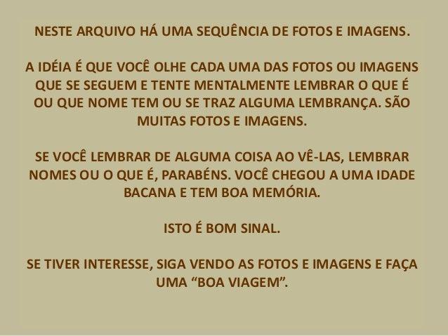NESTE ARQUIVO HÁ UMA SEQUÊNCIA DE FOTOS E IMAGENS. A IDÉIA É QUE VOCÊ OLHE CADA UMA DAS FOTOS OU IMAGENS QUE SE SEGUEM E T...