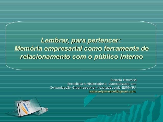 Lembrar, para pertencer:Memória empresarial como ferramenta de relacionamento com o público interno                       ...