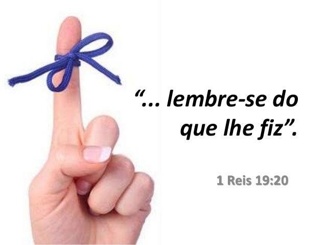 """1 Reis 19:20 """"... lembre-se do que lhe fiz""""."""