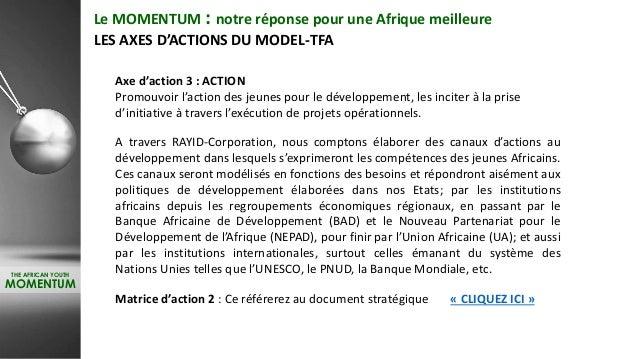 THE AFRICAN YOUTH MOMENTUM Le MOMENTUM : notre réponse pour une Afrique meilleure LES AXES D'ACTIONS DU MODEL-TFA Axe d'ac...