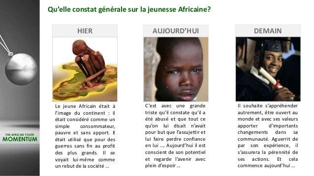 Qu'elle constat générale sur la jeunesse Africaine? HIER AUJOURD'HUI DEMAIN Le jeune Africain était à l'image du continent...