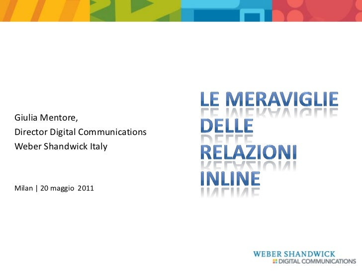 Giulia Mentore,Director Digital CommunicationsWeber Shandwick ItalyMilan | 20 maggio 2011