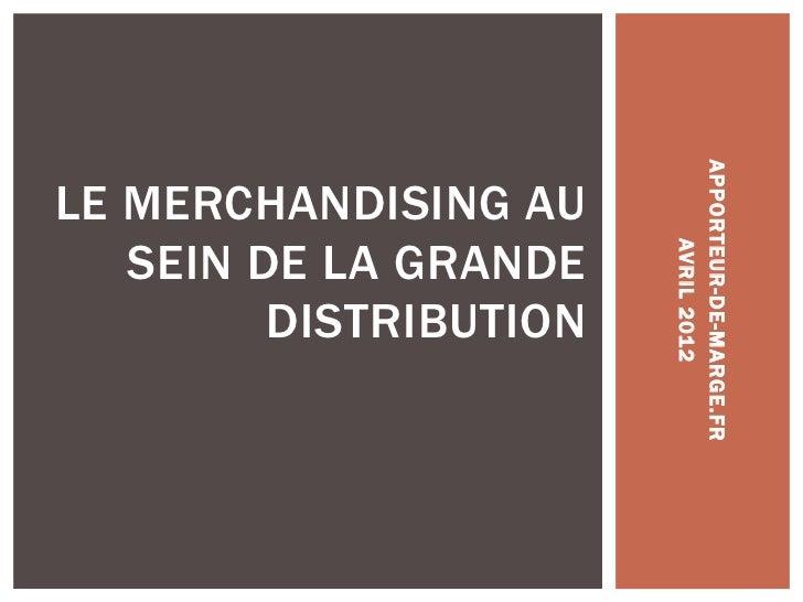 APPORTEUR -DE-MARGE.FRLE MERCHANDISING AU   SEIN DE LA GRANDE                             AVRIL 2012         DISTRIBUTION