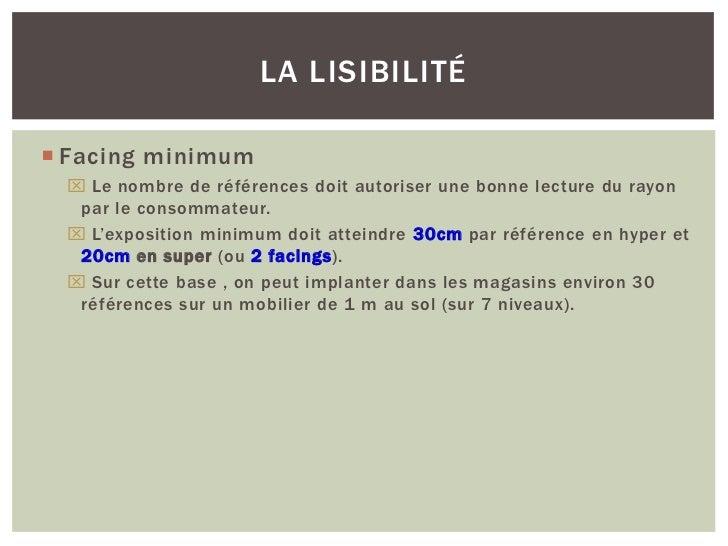 LA LISIBILITÉ Facing minimum  Le nombre de références doit autoriser une bonne lecture du rayon  par le consommateur.  ...