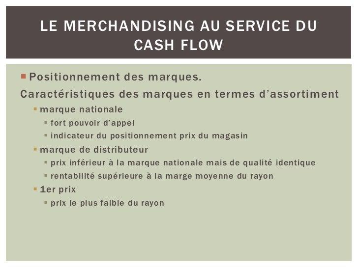 LE MERCHANDISING AU SERVICE DU            CASH FLOW Positionnement des marques.Caractéristiques des marques en termes d'a...
