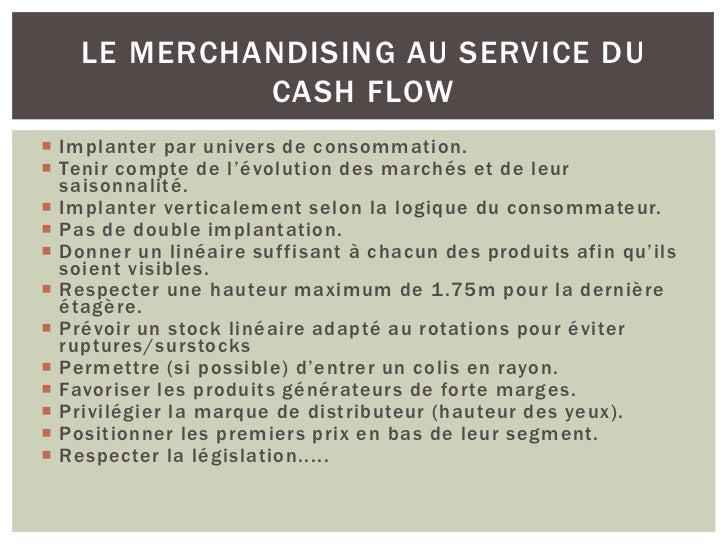 LE MERCHANDISING AU SERVICE DU             CASH FLOW Implanter par univers de consommation. Tenir compte de l'évolution ...