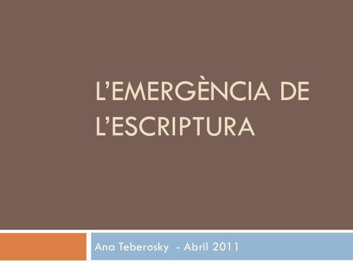 L'EMERGÈNCIA DEL'ESCRIPTURAAna Teberosky - Abril 2011