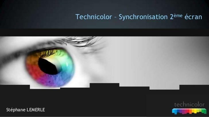 Technicolor – Synchronisation 2ème écranStéphane LEMERLE