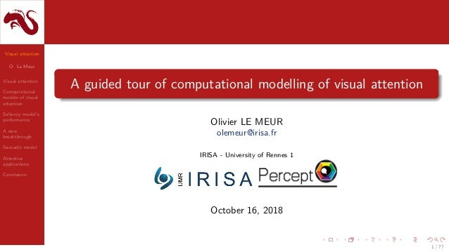 Visual attention O. Le Meur Visual attention Computational models of visual attention Saliency model's performance A new b...