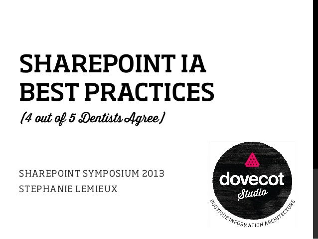 SHAREPOINT IA BEST PRACTICES (4 out of 5 Dentists Agree)  SHAREPOINT SYMPOSIUM 2013 STEPHANIE LEMIEUX