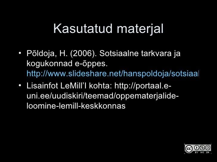 Kasutatud materjal <ul><li>Põldoja, H. (2006). Sotsiaalne tarkvara ja kogukonnad e-õppes.  http://www.slideshare.net/hansp...
