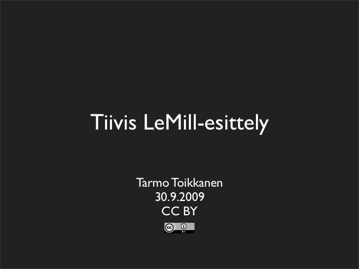Tiivis LeMill-esittely       Tarmo Toikkanen         30.9.2009          CC BY