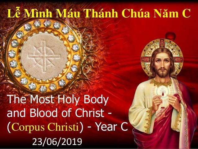 The Most Holy Body and Blood of Christ - (Corpus Christi) - Year C Lễ Mình Máu Thánh Chúa Năm C 23/06/2019
