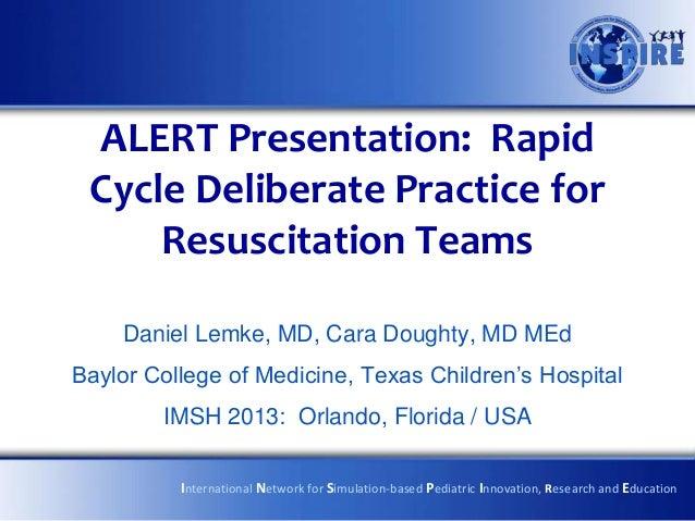 ALERT Presentation: Rapid Cycle Deliberate Practice for     Resuscitation Teams    Daniel Lemke, MD, Cara Doughty, MD MEdB...
