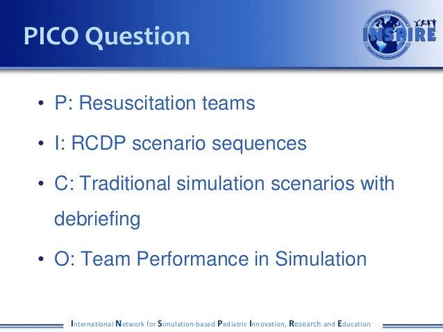 PICO Question • P: Resuscitation teams • I: RCDP scenario sequences • C: Traditional simulation scenarios with  debriefing...
